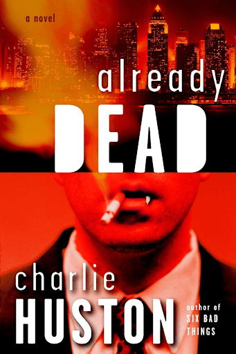 Cover of Already Dead by Charlie Huston. Cover shows two images: the top image shows a cityscape tinted red, and the bottom image, also tinted red, shows the bottom half of a man's face as well as his suit jacket, tie, and collar, and the man is smoking a cigarette.