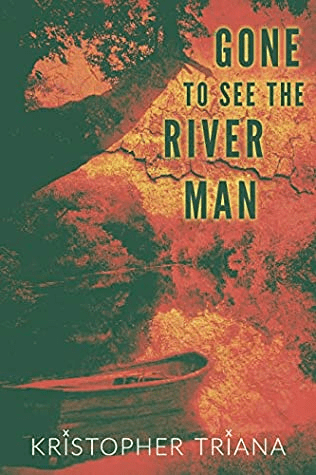 Cover of Gone to See the River Man. Cover shows a small rowboat in a river with trees lining the river. The entire image is tones or orange and red.