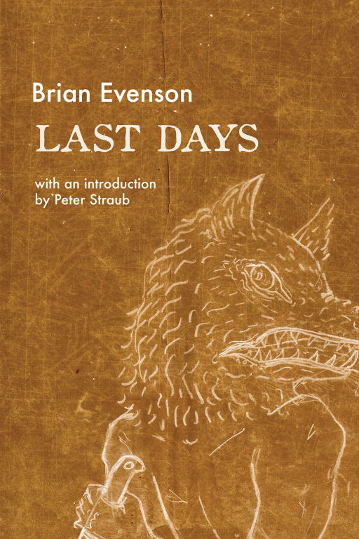 Cover of Last Days by Brian Evenson. Cover shows a line drawing of a snarling creature with the head of a wolf and the shoulders and arms of a man. The creature is holding something in its hand that might be the handle of a sword, but the object is mostly out of the frame of the image.