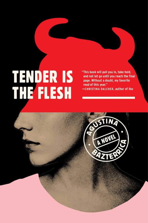 Cover of Tender is the Flesh by Agustina Bazterrica. Cover shows the lower half of a woman's face in profile, and the top half of the face is the top half of a bull's head, complete with horns. The bull's head is red, the woman's shirt is pink, and her skin is in greyscale.