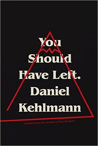 Cover of You Should Have Left by Daniel Kehlmann. Cover is black with a red stick drawing of a mountain (so simple it almost looks like a triangle), and yellow text.