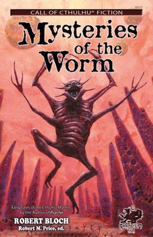 Cover of Mysteries of the Worm by Robert Bloch. Cover shows a creature with a segmented worm's body and multiple arms and legs. The creature is smiling and jumping in the air for joy. Strange otherworldly structures surround the creature. The creature has razor sharp teeth.