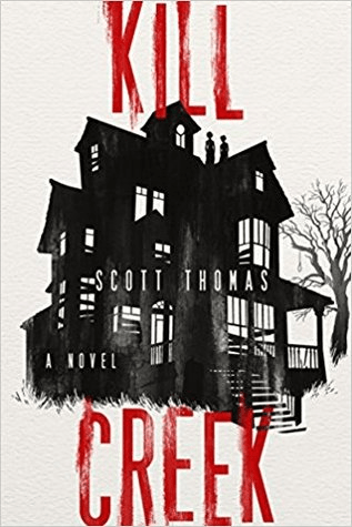 Cover of Kill Creek by Scott Thomas. Cover shows a black and white drawing of a Victorian house against a stark white background. Two people, visible in silhouette only, are perched on the roof.