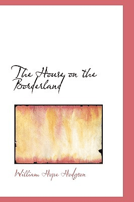 Cover of The House on the Borderland by William Hope Hodgson. Cover shows an image that looks like a postcard filled with red, pink, yellow and orange colors. The image rests against a stark white background.