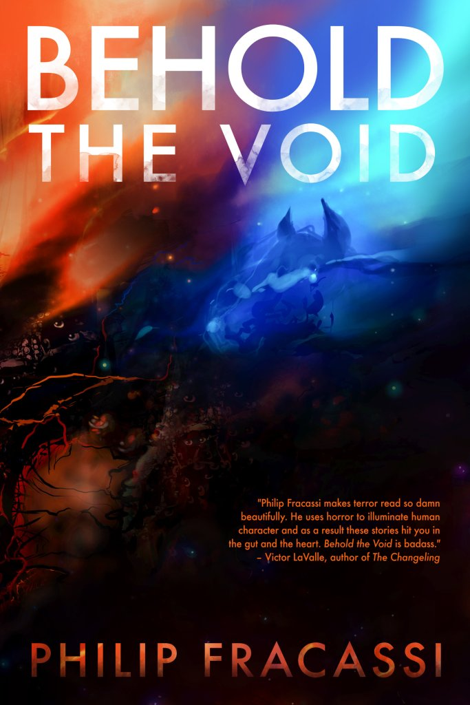 Cover of Behold the Void by Philip Fracassi. Cover shows an abstract image in red, orange, blue, and teal tones. Hidden in the image are eyes, tentacles, some kind of animal's head. The swirling colors make it look like we are viewing all this contained in a nebula.