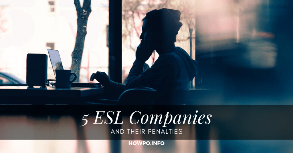 5 ESL Companies and Their Penalties