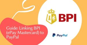 Ultimate Guide for Linking BPI (ePay Mastercard) to PayPal