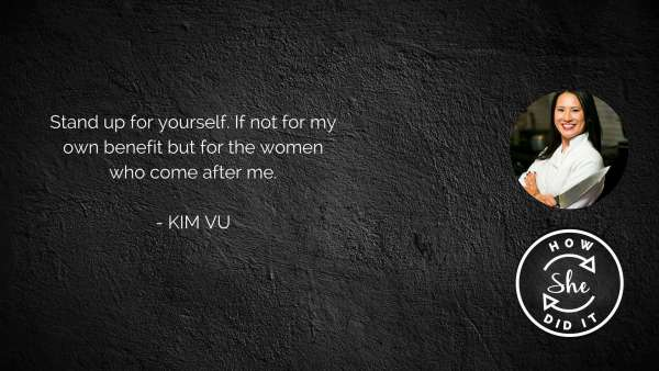 Kim's career advice to her younger self: Stand up for yourself. If not for my own benefit but for the women who come after me.
