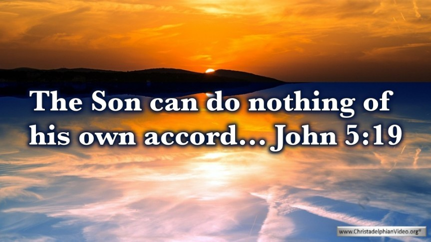 "Thought for April 13th. ""THE SON CAN DO NOTHING OF HIS OWN ACCORD"""