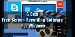 6 Best Free Screen Recording Software For Windows