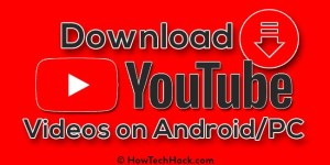 How to Download YouTube Videos on Android & PC 2017
