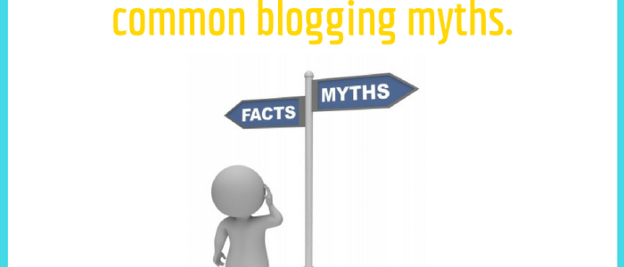 4 Myths that Stop Your Blogging Career from Moving Forward