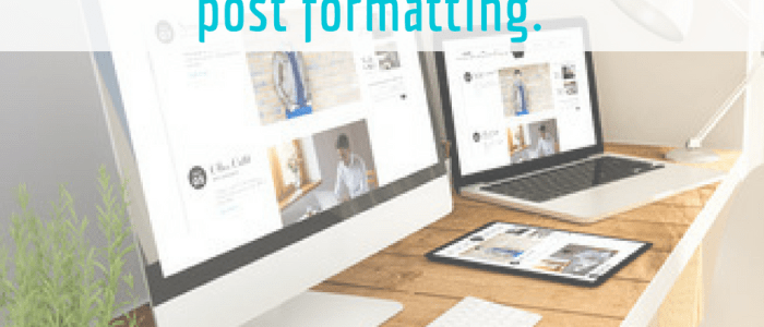 Three Tips for Formatting Your Next Post (So It Gets Read)