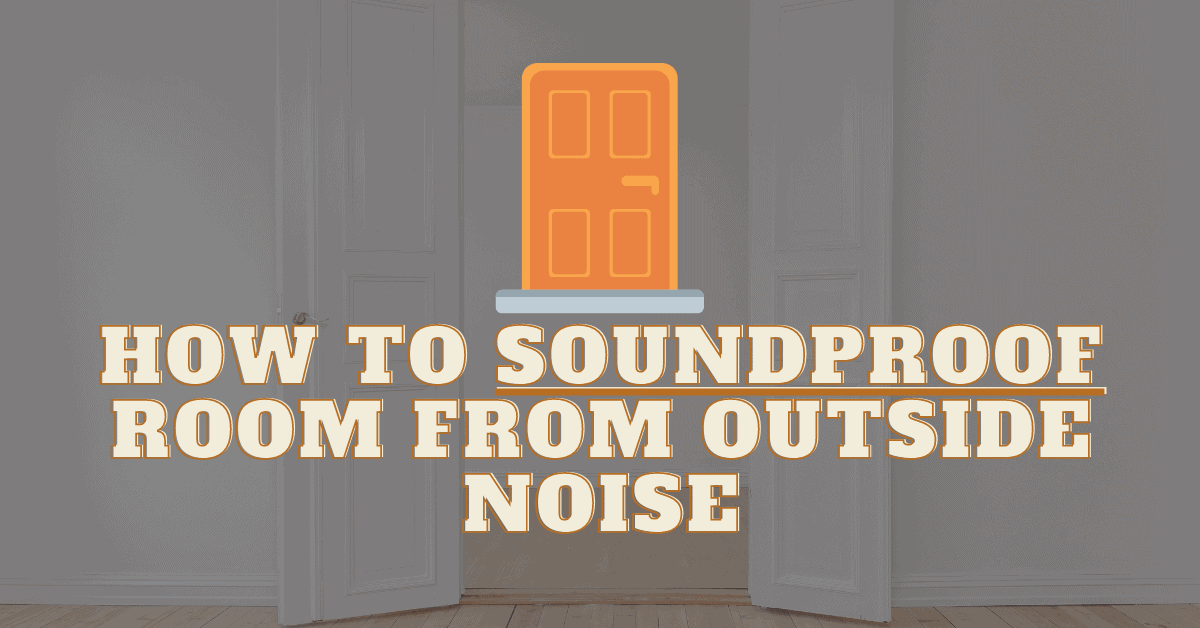 How to SoundProof Room from Outside Noise