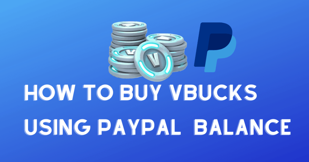 How To Buy VBucks Using Paypal Balance