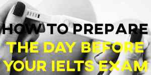 How to Prepare the Day Before Your IELTS Exam