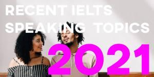 recent ielts speaking topics 2021