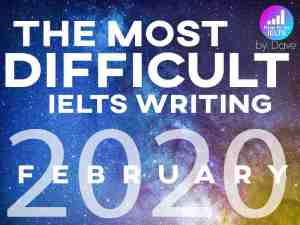 the most difficult ielts writing february 2020