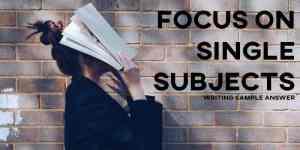ielts essay focus on single subjects