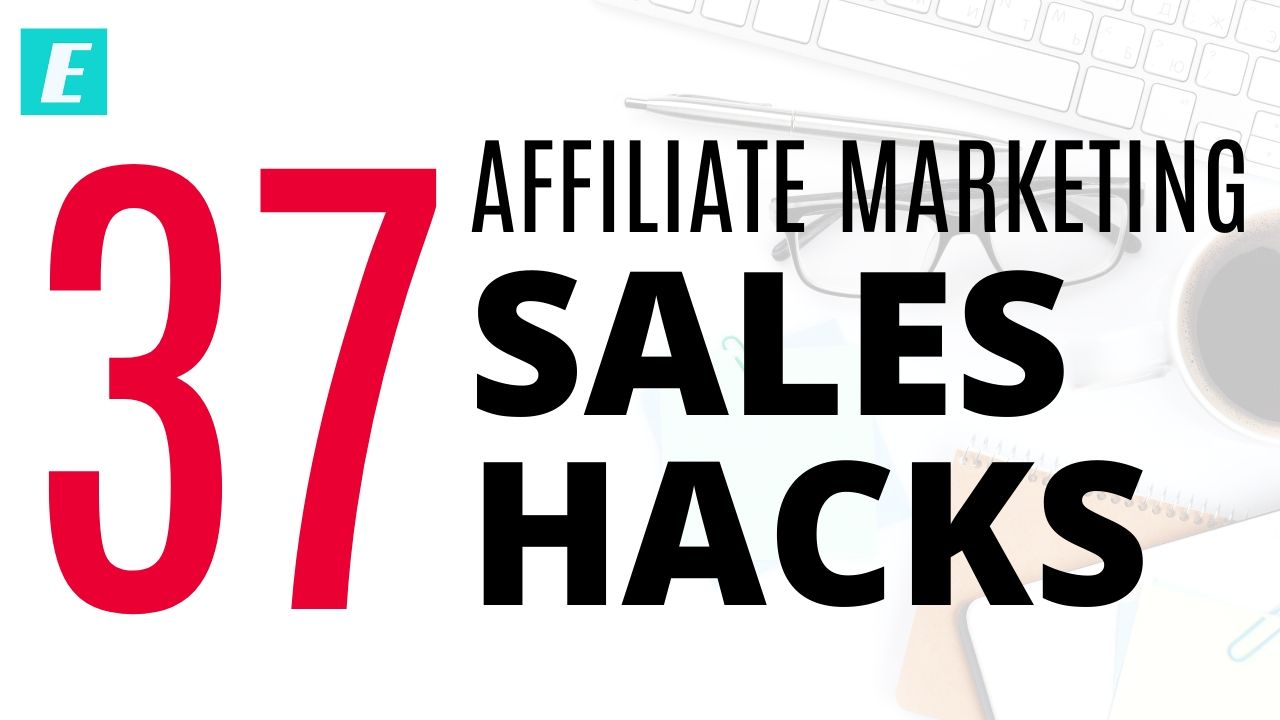 37 Affiliate Marketing Sales Hacks - Featured Image