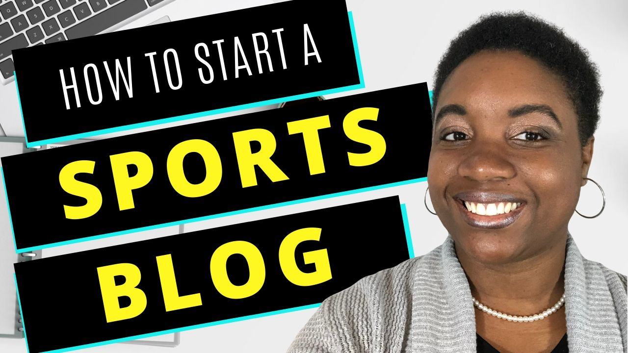 How to Start a Sports Blog - A Step-by-Step Guide