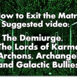 The Demiurge,The Lords of Karma, Archons, Archangels and Galactic Bullies