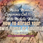 Matrix Member Conference Call 10-19-17 How To Attract Your Twin Flame Or Soul Mate