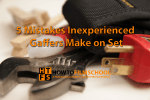 5 major mistakes inexperienced gaffers make on set