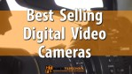 Top 12 Best Selling Digital Video Cameras
