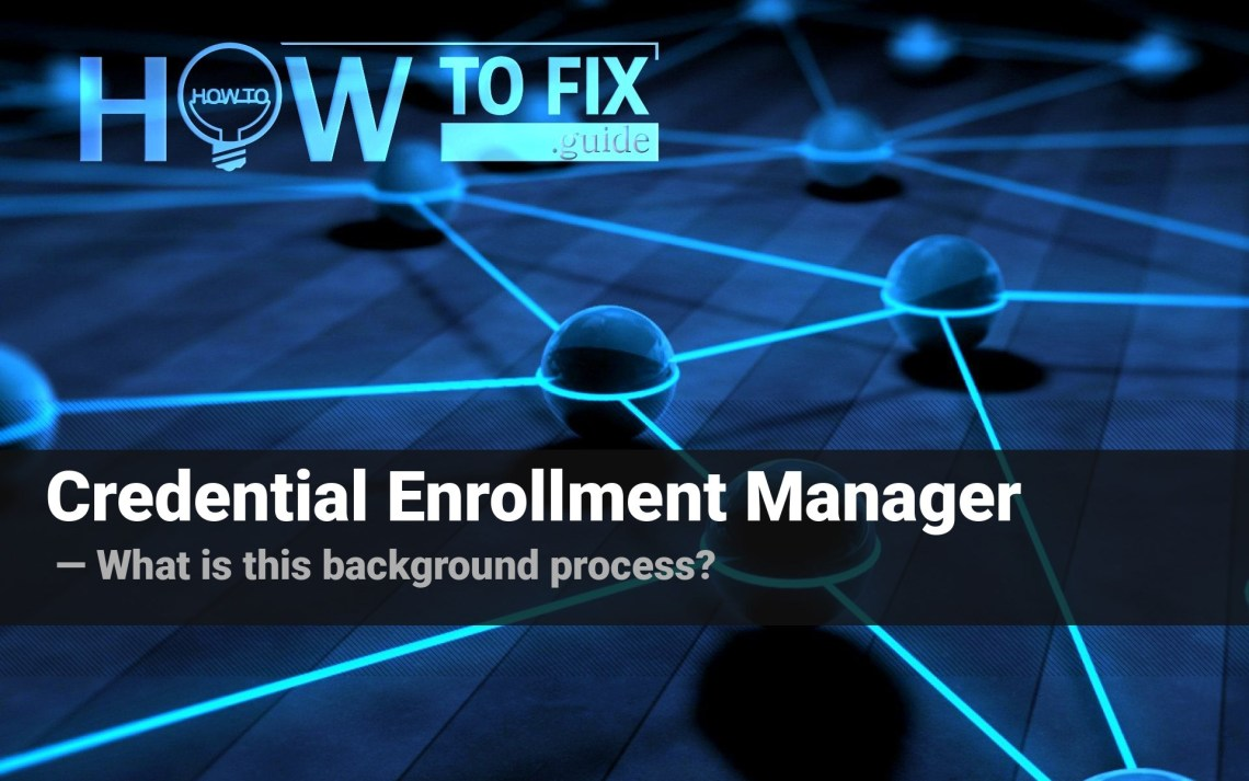 Credential Enrollment Manager - what is this service?