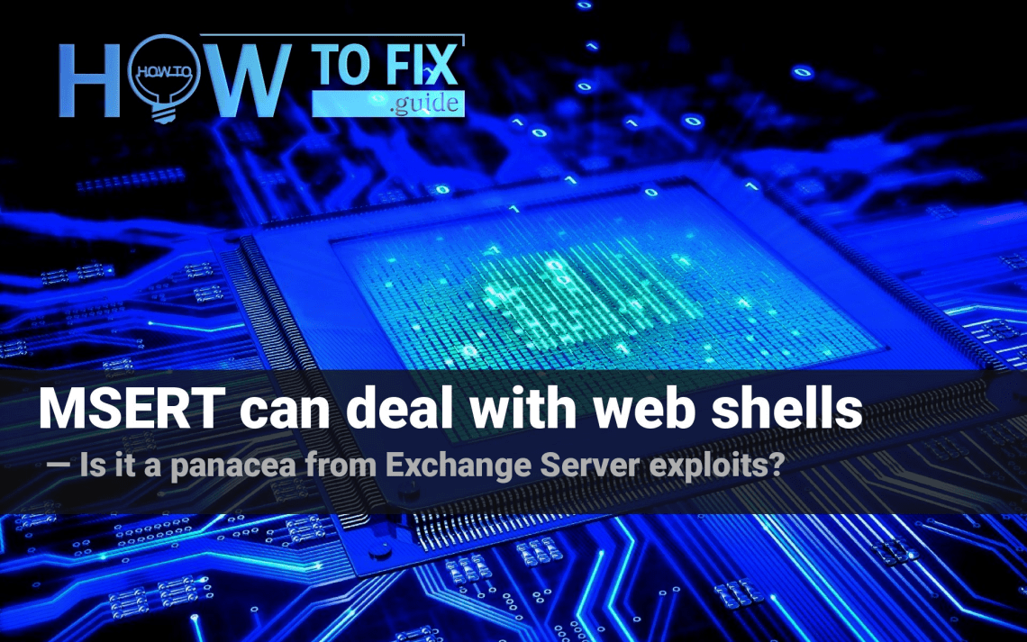 MSERT tool is able to find and remove the web shells for Exchange Server