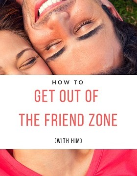 escape the friend zone with him