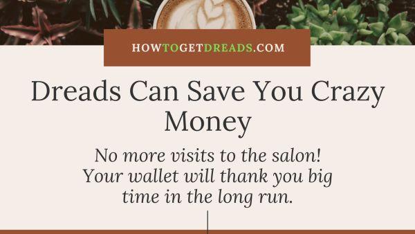 Dreads Save Money