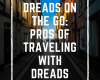 Dreads on the Go: Pros of Traveling with Dreads