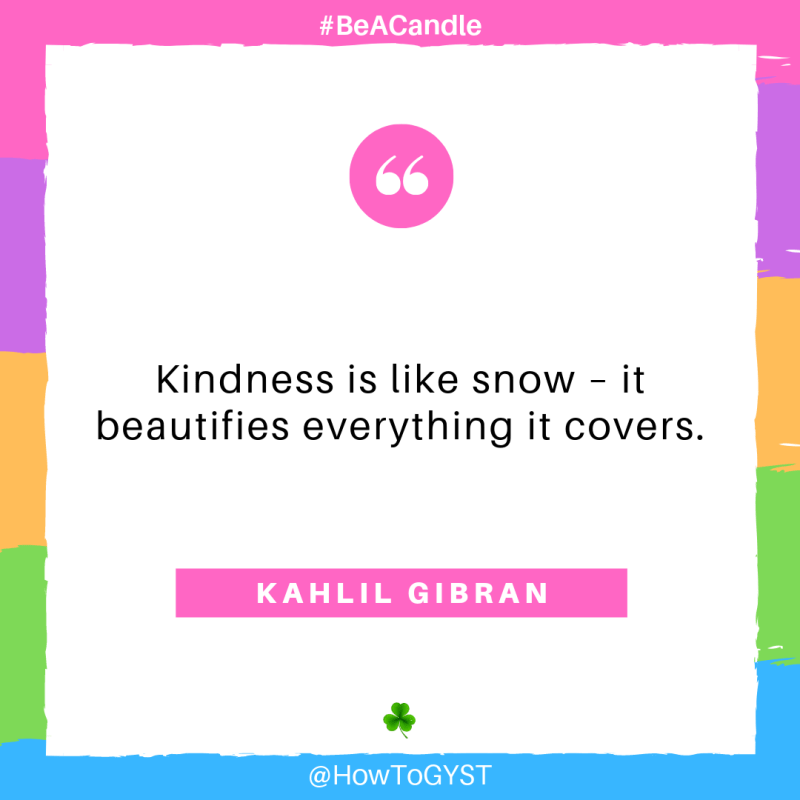 #BeACandle Quote – Kindness is like snow – it beautifies everything it covers. ~ Kahlil Gibran