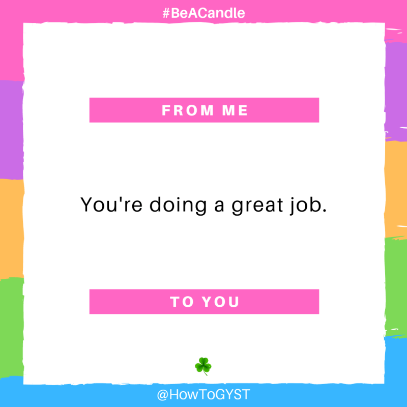 #BeACandle Quote: You're doing a great job. ~ HowToGYST.com