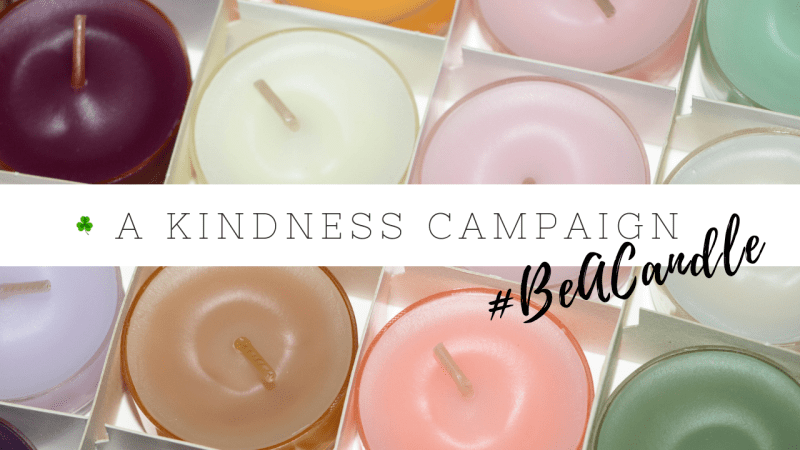 #BeACandle – A kindness campaign to spread light and love in the world. Be a candle.