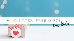 Clutter-Free Gifts for Kids | Gift Ideas for Children