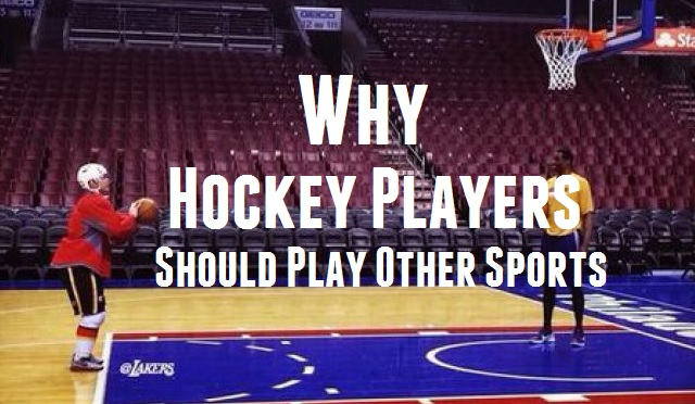 Why you should play sports other than hockey