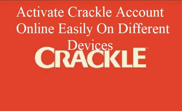Activate Crackle Account Online Easily On Different Devices