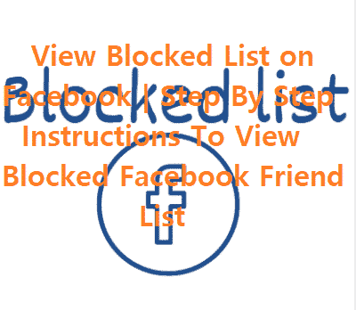 View Blocked List on Facebook | Step By Step Instructions To View Blocked Facebook Friend List