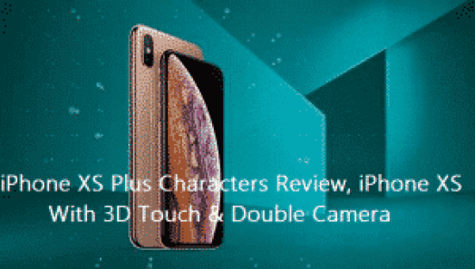 iPhone XS Plus Characters Review, iPhone XS With 3D Touch & Double Camera