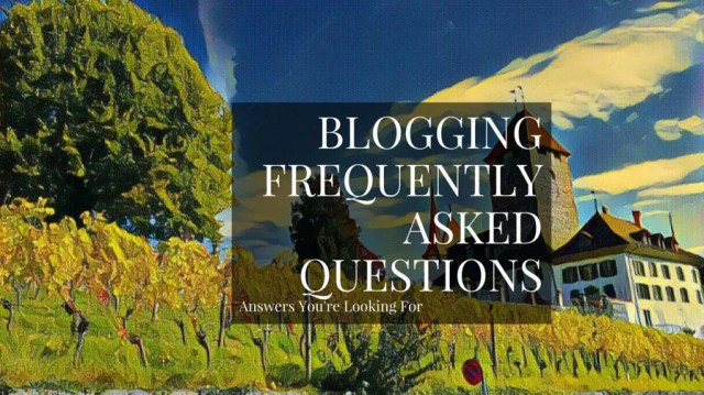 Blogging FAQ: All Your Questions Answered