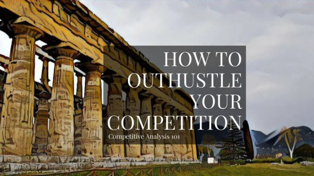 Competitive Analysis 101: How To Outplay Your Competitors