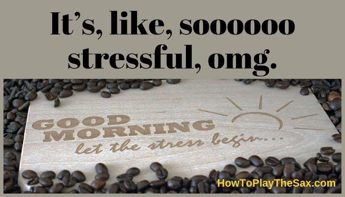It's, like, soooooo stressful, omg.