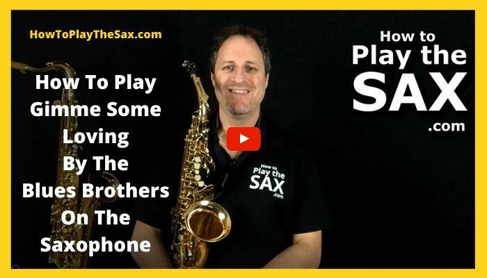 How To Play Gimme Some Loving By The Blues Brothers On The Saxophone