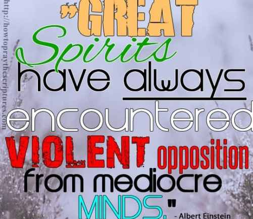 great spirit have always encountered violent opposition