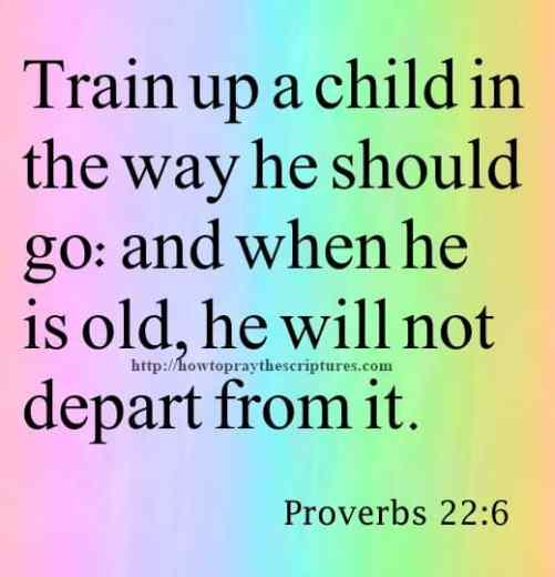 Train Up A Child Proverbs 22-6