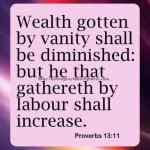 Wealth Gotten By Vanity Shall Be Proverbs 13-11