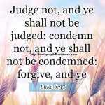Judge Not And Ye Shall Not Be Judged Luke 6-37